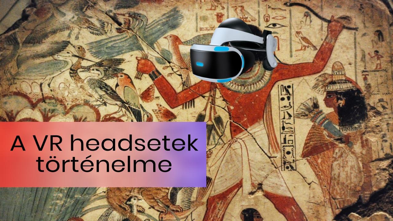 Az Oculustól a Mixed Reality-ig. A VR szemüvegek összefoglaló története
