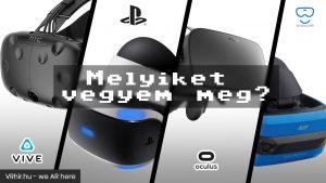 Melyik VR szemüveget vegyem? Oculus? Vive? PSVR? – Tanácsok vásárlás előtt állóknak